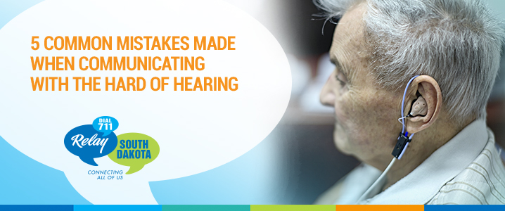 5 Common Mistakes Made When Communicating with the Hard of Hearing