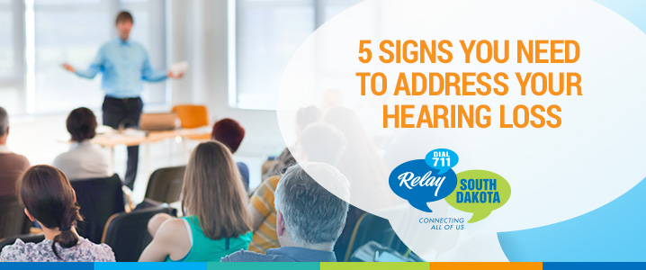 5 Signs You Need to Address Your Hearing Loss