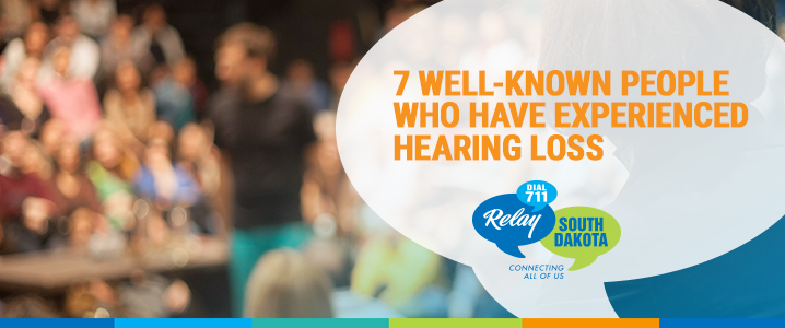 7 Well Known People Who Have Experienced Hearing Loss