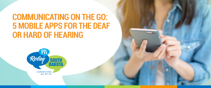 Communicating on the Go: 5 Mobile Apps for the Deaf or Hard-of-Hearing